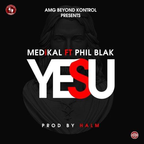 Medikal ft Phil Black – Yesu Prod
