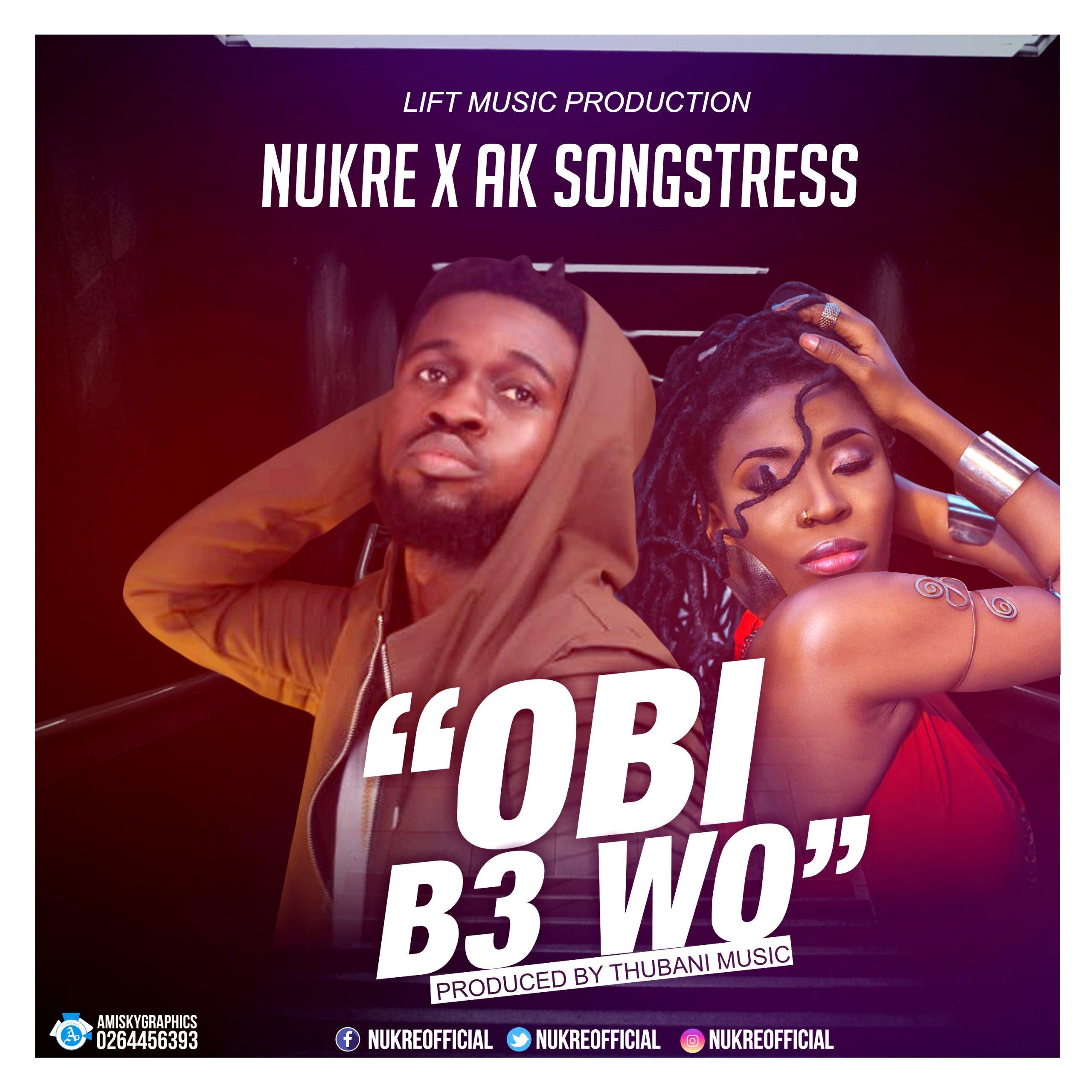 Nukre X AK Songstress – Obi Be Wo Prod By Tubhani Muzik