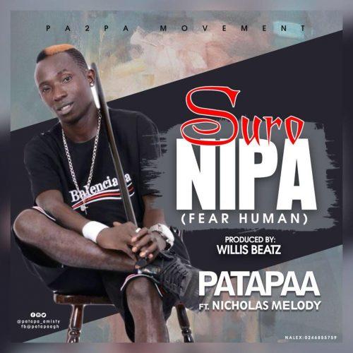 Patapaa – Suro Nipa Fear Human ft Nicholas Melody Prod By Willisbeatz