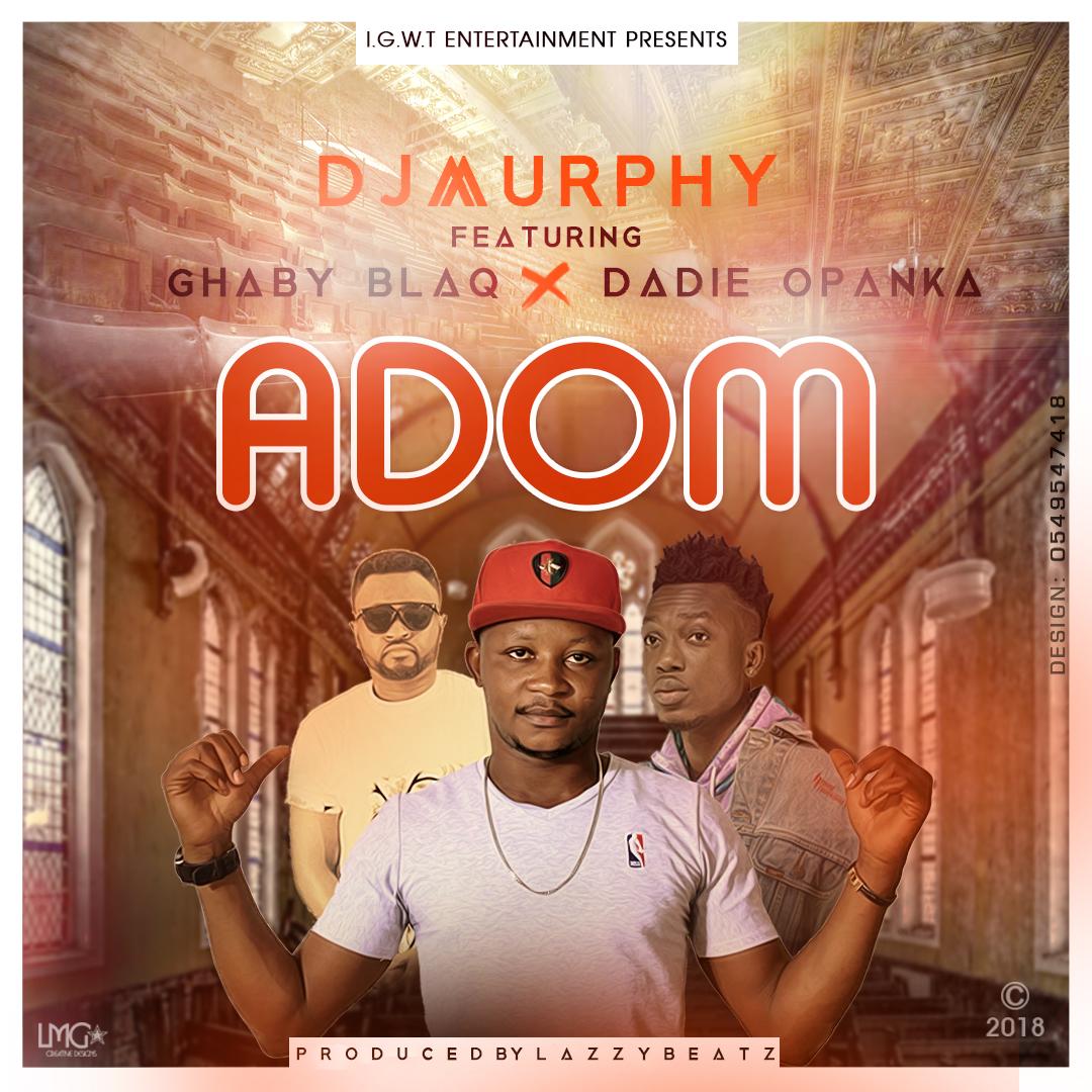 DJ Murphy Adom ft Opanka Ghaby Blaq Prod by Lazzybeatz