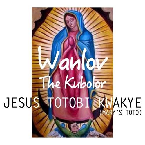 Wanlov Jesus Totobi