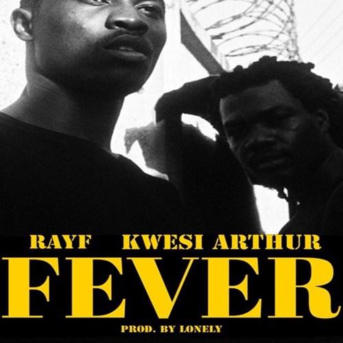Kwesi Arthur Rayf – Fever Prod