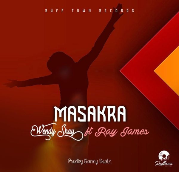 Wendy Shay Masakra Feat Ray James Prod by Danny Beatz
