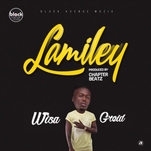Wisa Greid – Lamiley Prod by Chapter Beatz