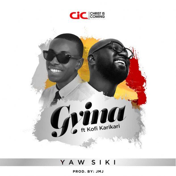 Yaw Siki ft Kofi Karikari – Gyina Prod by JmJ