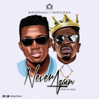Kofi Kinaata Never Again Feat