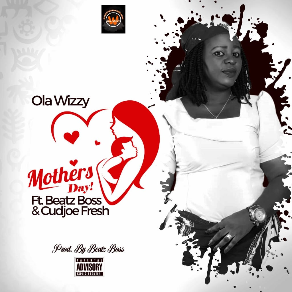 Ola Wizzy Mothers Day Ft Beatz Boss Cudjoe Fresh Prod By Beatz
