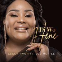 Ceccy Twum – Di Wo Hene Ft