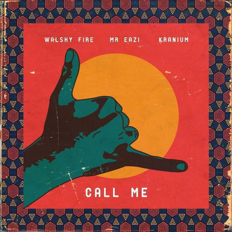 Walshy Fire Mr Eazi Kranium Call Me