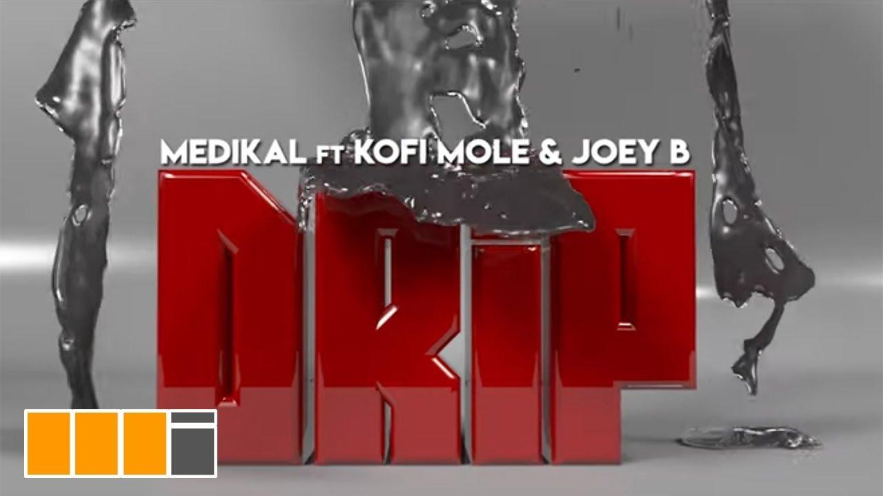 medikal drip ft kofi mole joey
