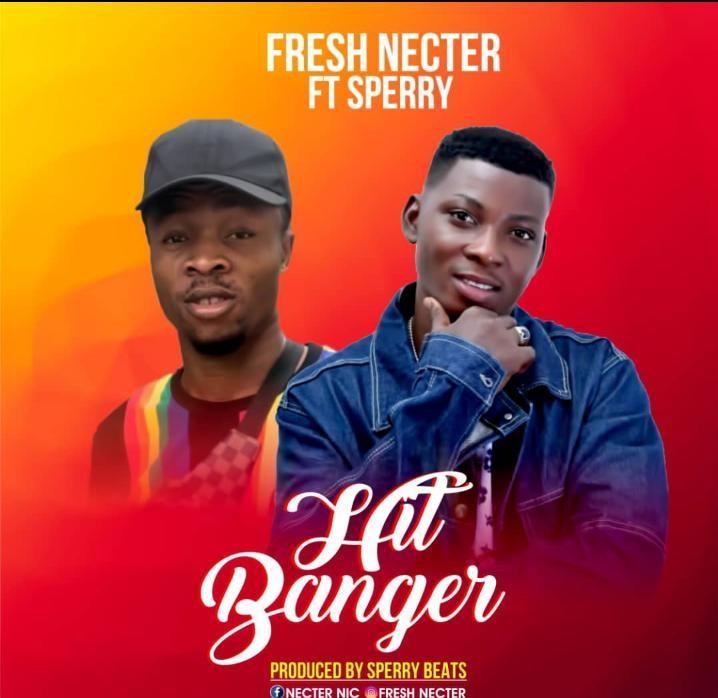 Fresh Nector - Hit Banger ft Sperry (Prod.by Sperrybeatz)