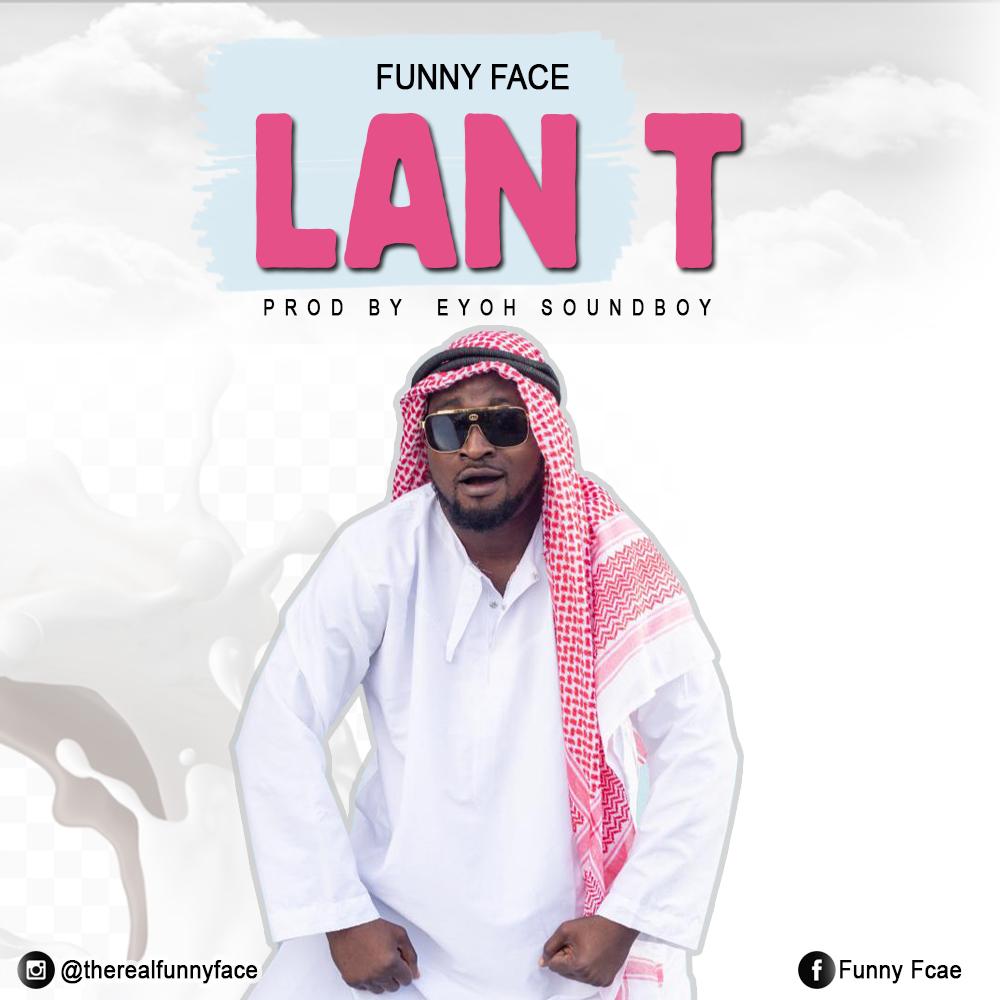 Funny Face – Lan T (Prod.by Eyoh Soundboy)