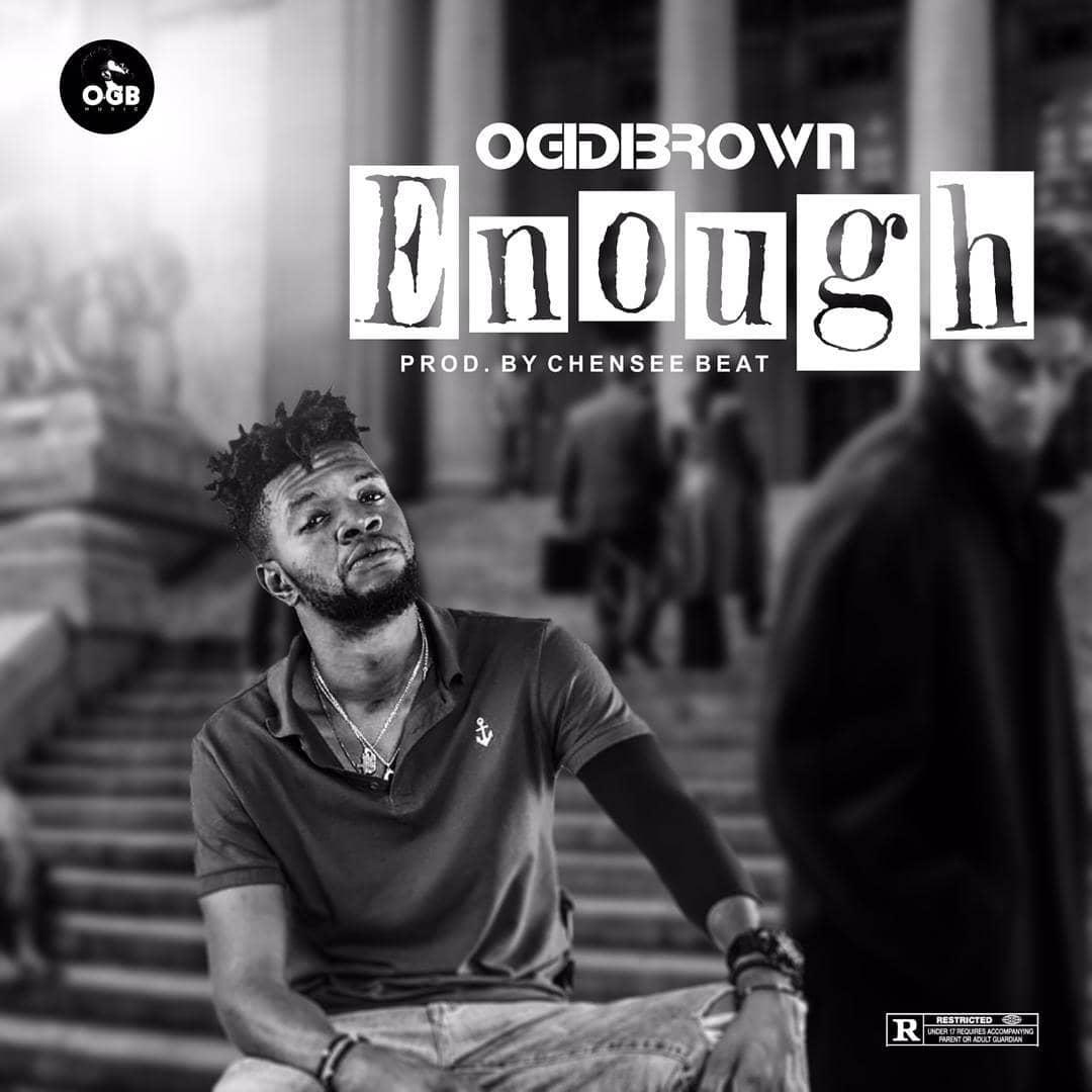 Ogidi Brown – Enough (Prod By Chensee Beatz)