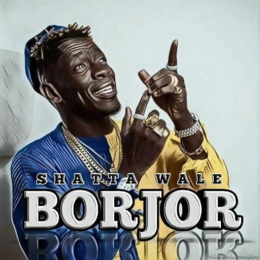 Shatta Wale – Borjor