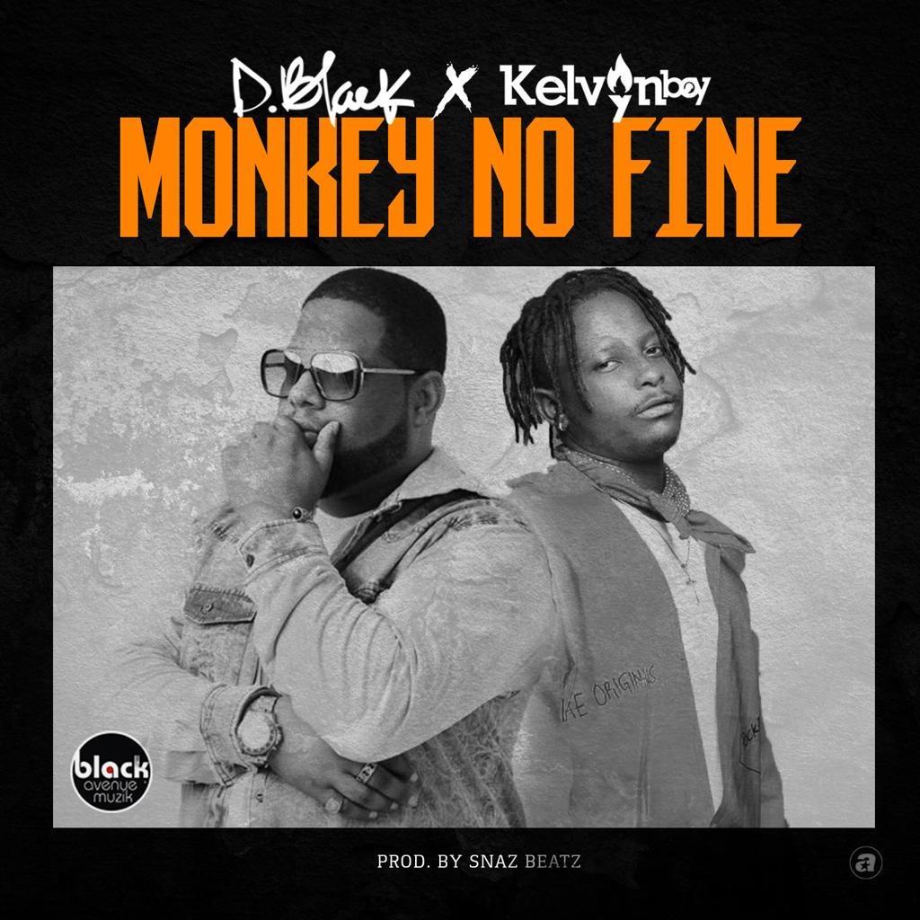 D-Black ft. Kelvyn Bwoy – Monkey No Fine (Prod. By Snarezbeat )