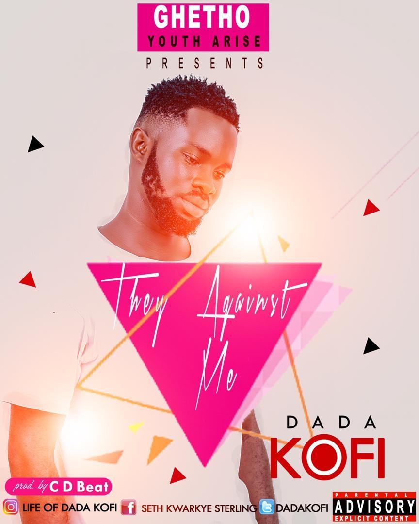 Dada Kofi - They Against Me (Mixed By CB Beatz)