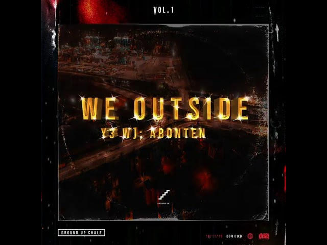 "Ground Up Chale – We Outside ""Y3 wo abonten"" Vol.1 (Full Album)"