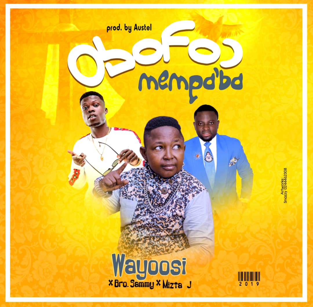 Wayoosi – Obofour Mempaba ft. Brother Sammy x Mizta J