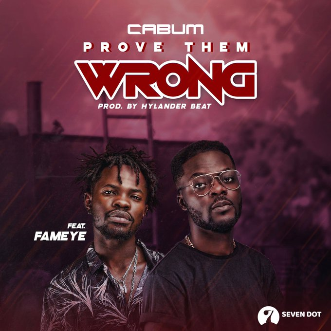 Cabum ft. Fameye – Prove Them Wrong (Prod. By HylanderBeat)