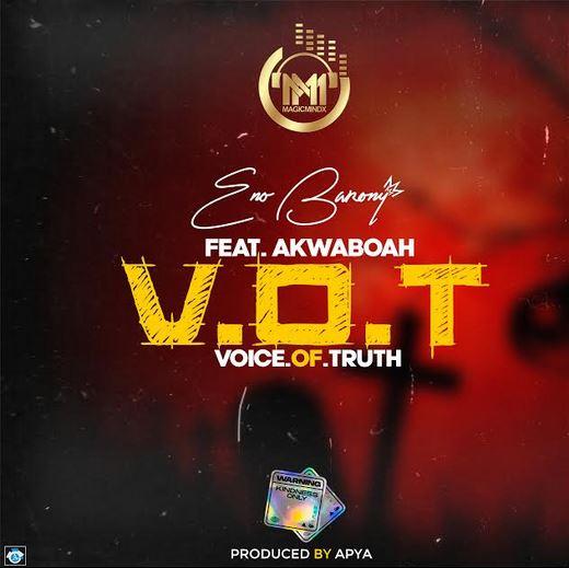 Eno Barony – V.O.T (Voice Of Truth) Ft. Akwaboah (Prod. By Apya)
