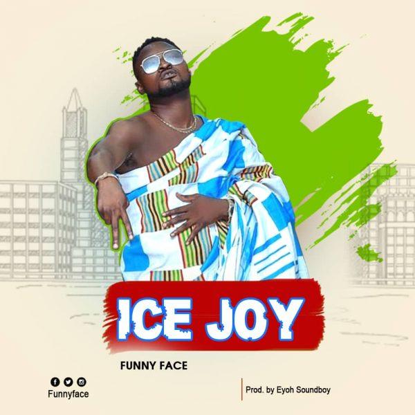 Funny Face – Ice Joy (Prod.by Eyoh Soundboy)