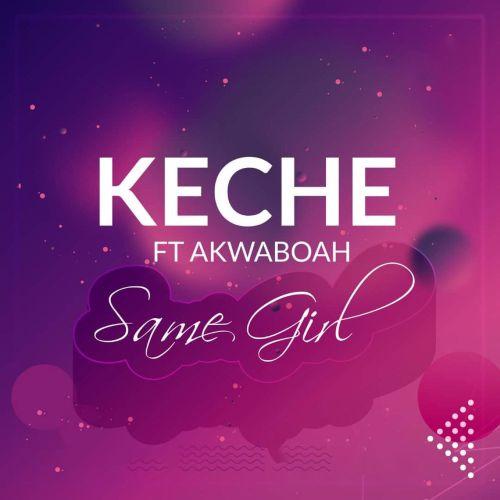 Keche – Same Girl ft. Akwaboah (Prod. by Forqzy Beatz)