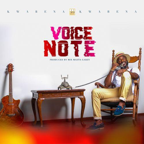 Kwabena Kwabena – Voice Note (Prod. by Masta Garzy)