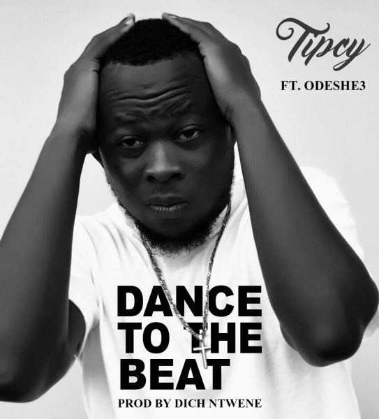 Tipcy Ft Odeshe3 - Dance To The Beat (Prod By DichNtwene)