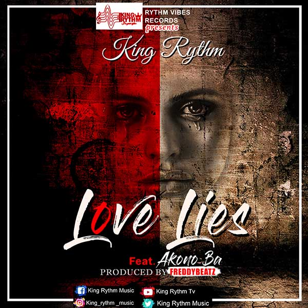 King Rythm - Love Lies Ft Akonoba (Prod.By Freddy)