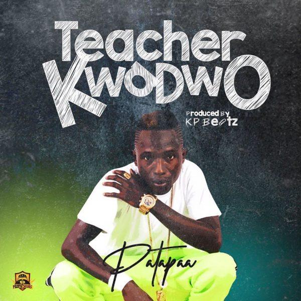 Patapaa – Teacher Kwodwo (Prod By KP Beatz)