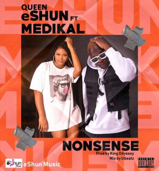 Queen eShun – Nonsense ft. Medikal (Prod by Odyssey)
