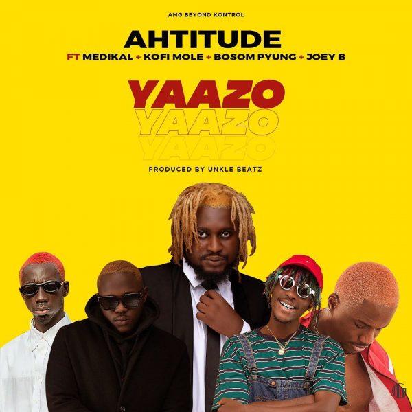 Ahtitude – Yaazo Ft. Medikal x Bosom P-yung x Joey B & Kofi Mole (Prod. by Unkle Beatz)
