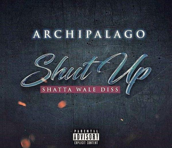 Archipalago - Shut Up (Shatta Wale Diss)