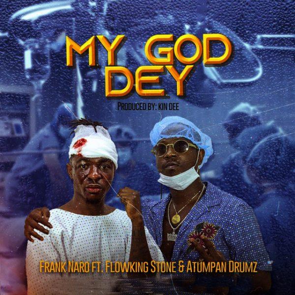Frank Naro – My God Dey Ft. Flowking Stone & Atumpan