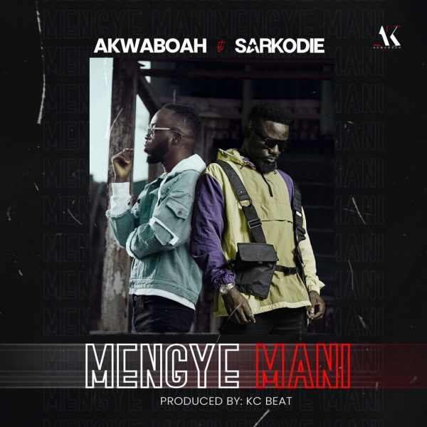 Akwaboah - Mengye Mani ft. Sarkodie (Prod. By Kc Beatz)
