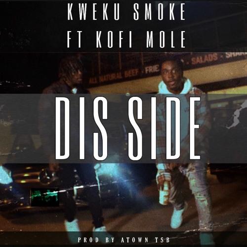 Kweku Smoke - Dis Side Ft. Kofi Mole (Prod. By Atown TSB)