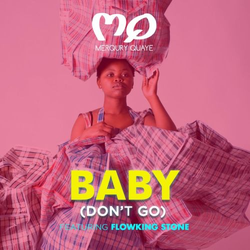 Merqury Quaye – Baby Don't Go ft. FlowKing Stone