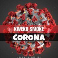 Kweku Smoke Corona Prod. By Atown Tsb). Ghanaian Prolific rap titan Kweku Smoke pins out another song on the viral virus around the world captioned Corona produced by Atown TSB.