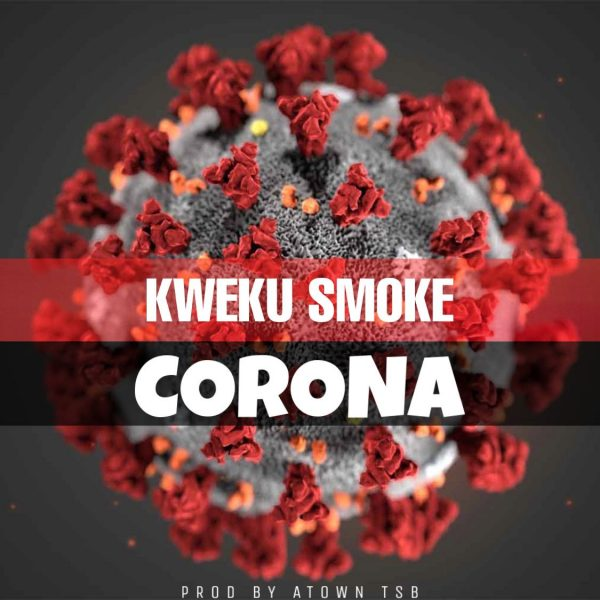 Kweku Smoke Corona Prod. By Atown Tsb). Ghanaian Prolific rap titan Kweku Smoke pins out another song on the viral virus around the world captioned Corona produced by Atown TSB.