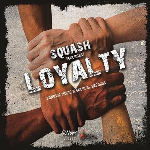 Squash – Loyalty (Prod. By Sonovic Music/6ix Real Records)