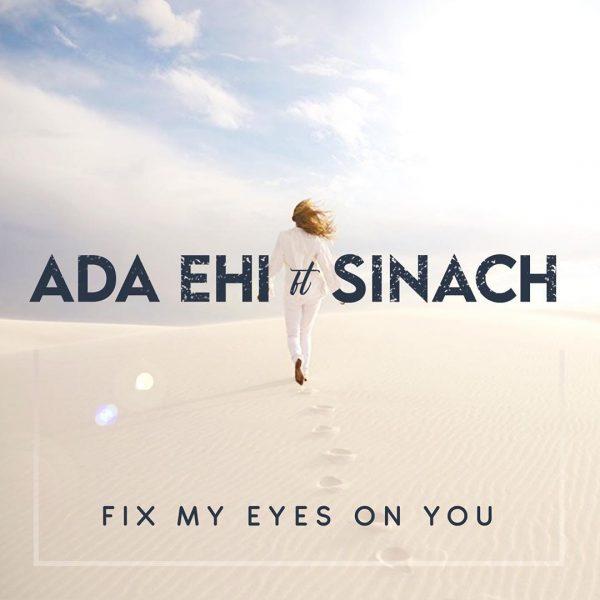 Ada Ehi Fix My Eyes On You Sinach