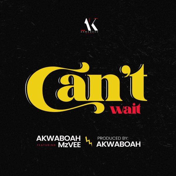 Akwaboah – Cant Wait