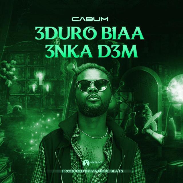 Cabum – Eduro Biaa Enka Dem