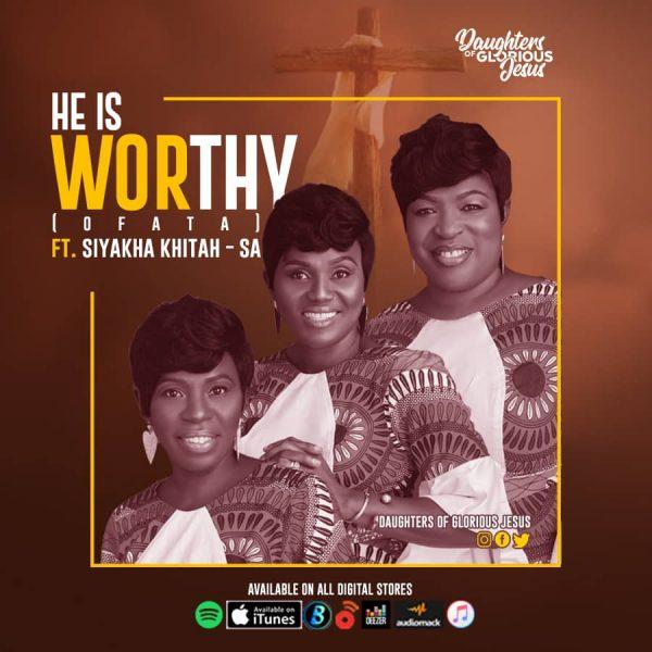 Daughters Of Glorious Jesus – He Is Worthy (Ofata)