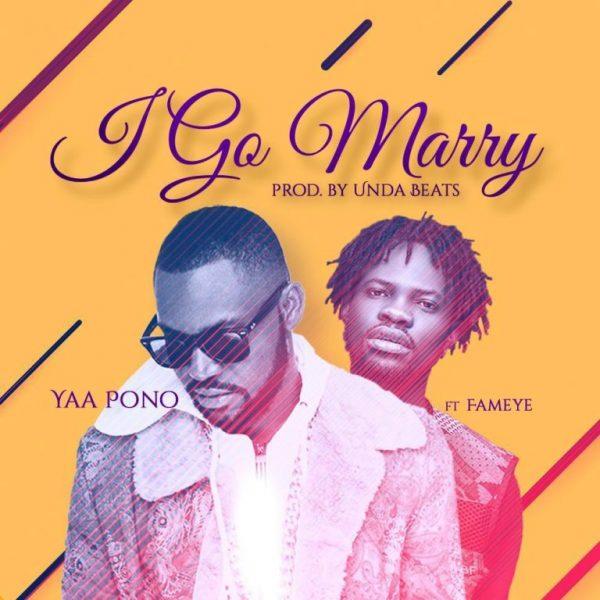 Yaa Pono Fameye I Go Marry