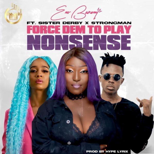 Eno Barony – Force Dem To Play Nonsense