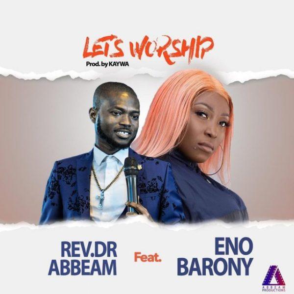 Rev. Dr Abbeam Amponsah – Lets Worship Ft. Eno Barony