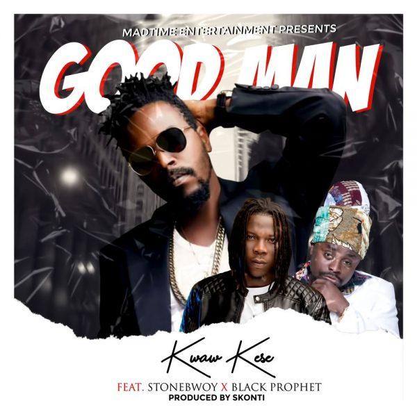 Kwaw Kese Good Man Stonebwoy Black Prophet
