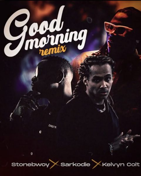 Stonebwoy – Good Morning (Remix) Ft. Sarkodie x Kelvyn Colt