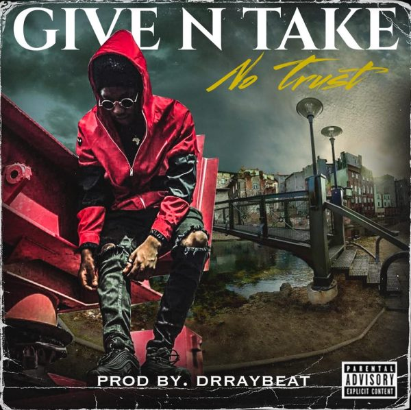 No Trust - Give N Take (Prod. By Dr. Ray Beat)